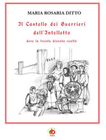 Il castello dei guerrieri dell'intelletto dove la favola diventa realtà - Maria Rosaria Ditto | Jonathanterrington.com