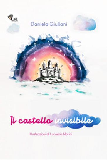 Il castello invisibile. Ediz. illustrata - Daniela Giuliani |