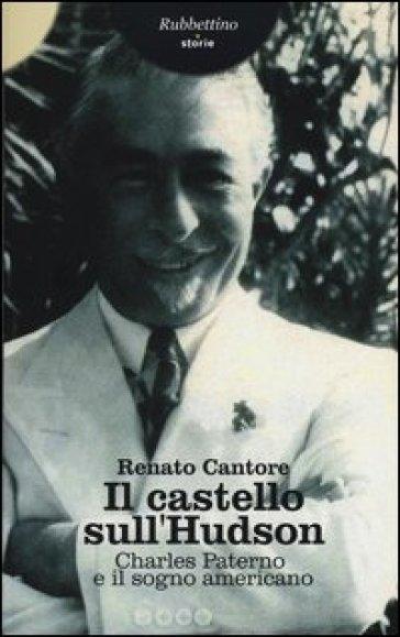 Il castello sull'Hudson. Charles Paterno e il sogno americano - Renato Cantore |