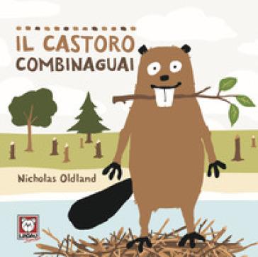 Il castoro combinaguai. Ediz. a colori - Nicholas Oldland   Thecosgala.com