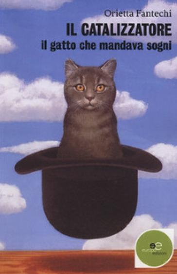 Il catalizzatore. Il gatto che mandava sogni - Orietta Fantechi |