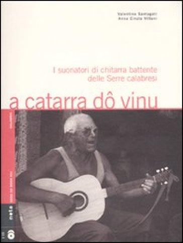 A catarra do vinu. I suonatori di chitarra battente delle Serre calabresi. Con 2 CD Audio - Valentino Santagati   Rochesterscifianimecon.com