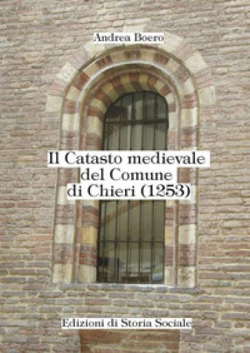 Il catasto medievale del comune di Chieri (1253) - Andrea Boero |