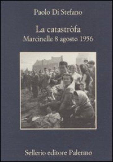 La catastròfa. Marcinelle 8 agosto 1956 - Paolo Di Stefano pdf epub