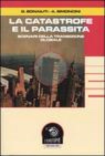 La catastrofe e il parassita. Scenari della transizione globale - G. Bonaiuti |