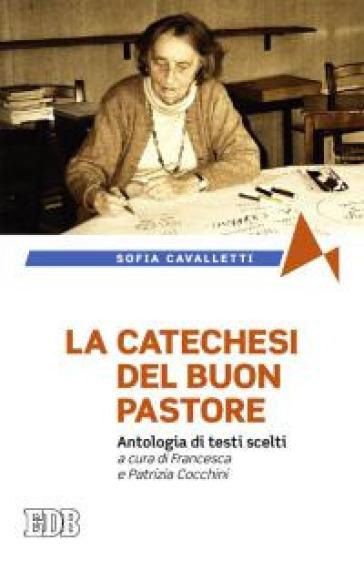 La catechesi del buon pastore. Antologia di testi scelti - Sofia Cavalletti | Rochesterscifianimecon.com