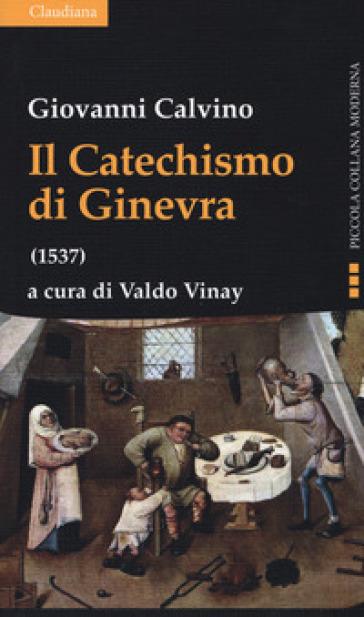 Il catechismo di Ginevra (1537) - Giovanni Calvino | Rochesterscifianimecon.com
