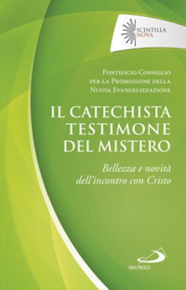 Il catechista testimone del mistero. Bellezza e novità dell'incontro con Cristo - Pontificio Consiglio per la Promozione della Nuova Evangelizzazione |