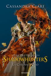 La catena d oro. The last hours. Shadowhunters. Ediz. speciale