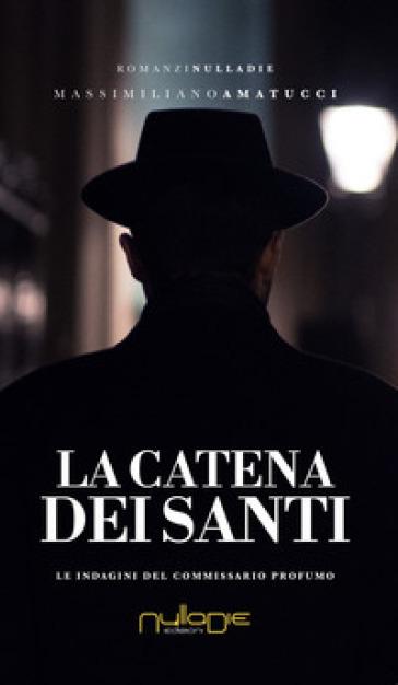 La catena dei santi. Le indagini del commissario Profumo - Massimiliano Amatucci |
