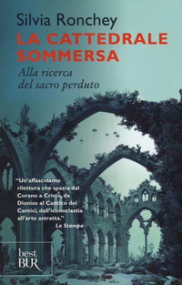 La cattedrale sommersa. Alla ricerca del sacro perduto - Silvia Ronchey |