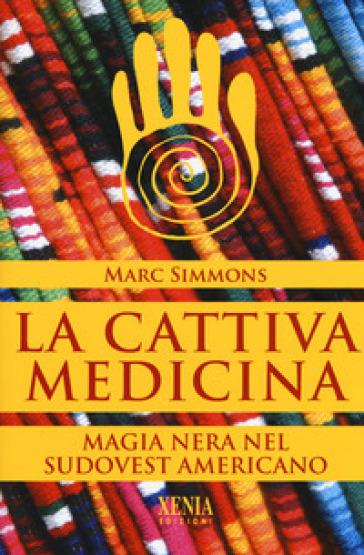 La cattiva medicina. Magia nera nel sudovest americano - Marc Simmons | Thecosgala.com