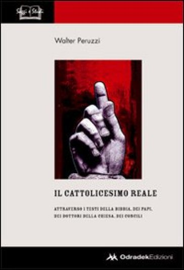 Il cattolicesimo reale. Attraverso i testi della Bibbia, dei papi, dei dottori della chiesa, dei concili - Walter Peruzzi |