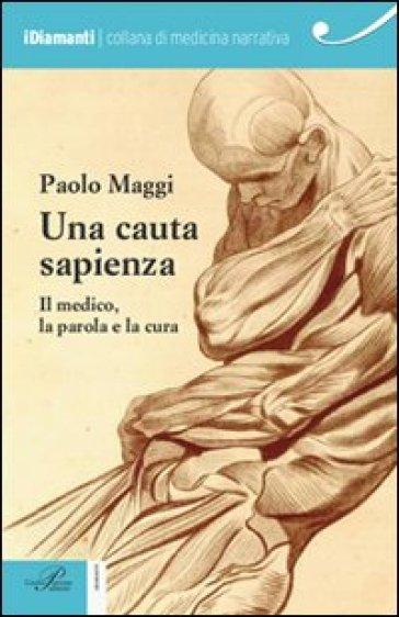 Una cauta sapienza. Il medico, la parola e la cura - Paolo Maggi | Rochesterscifianimecon.com