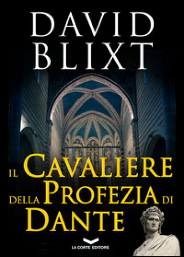 Il cavaliere della profezia di Dante - David Blixt |