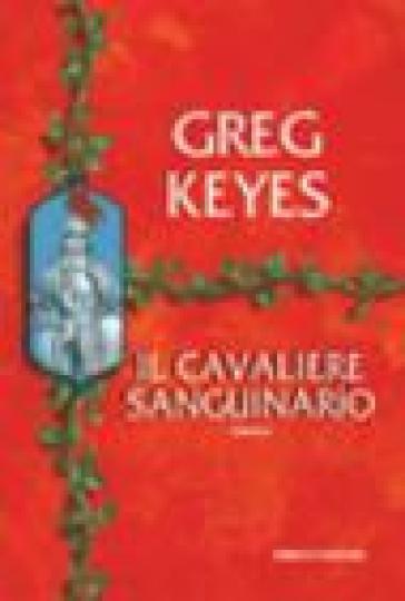 Il cavaliere sanguinario. Saga dei regni delle spine e delle ossa. 3. - Greg Keyes   Rochesterscifianimecon.com