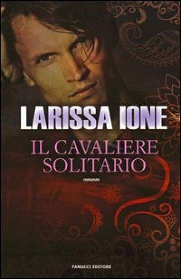 Il cavaliere solitario. I cavalieri della libertà - Larissa Ione   Thecosgala.com