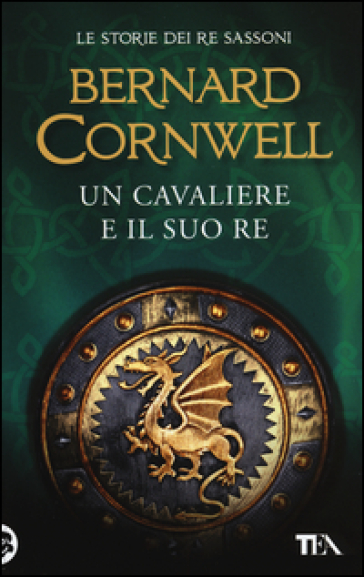 Un cavaliere e il suo re. Le storie dei re sassoni - Bernard Cornwell | Rochesterscifianimecon.com