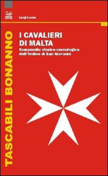 I cavalieri di Malta. Compendio storico-cronologico dell'Ordine di San Giovanni - Luigi Lucini |