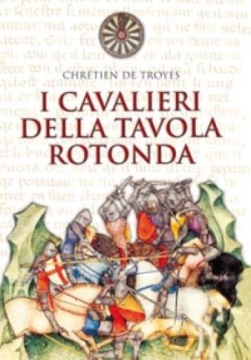 I cavalieri della tavola rotonda chr tien de troyes - Cavalieri della tavola rotonda ...
