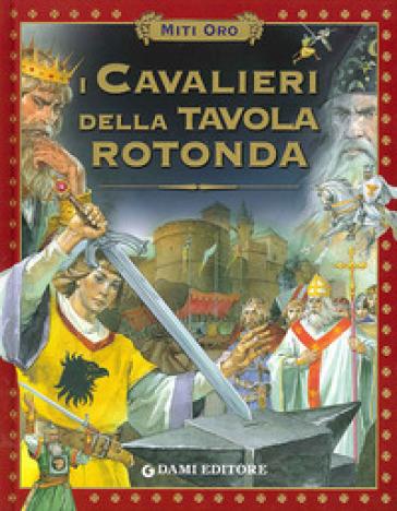I cavalieri della tavola rotonda na stelio martelli - I dodici della tavola rotonda ...