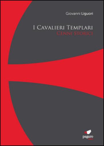 I cavalieri templari. Cenni storici. Con Segnalibro - Giovanni Liguori | Kritjur.org