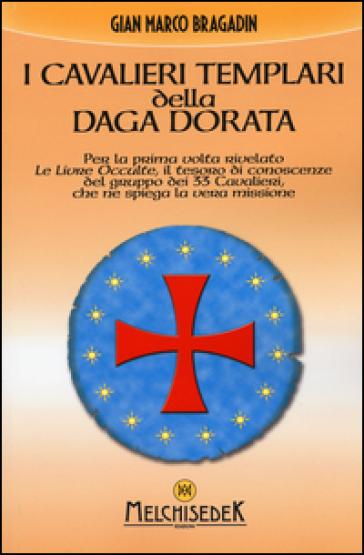 I cavalieri templari della daga dorata - Gian Marco Bragadin | Ericsfund.org