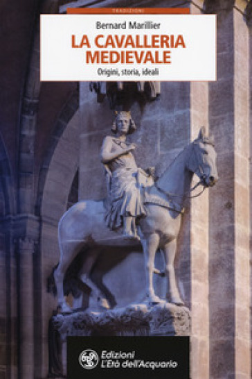 La cavalleria medievale. Origini, storia, ideali - Bernard Marillier pdf epub