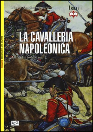 La cavalleria napoleonica. Tattiche e formazioni - Philip Haythornthwaite |