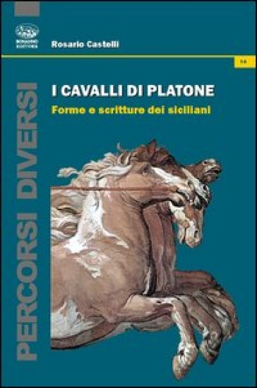 I cavalli di Platone. Forme e scritture dei siciliani - Rosario Castelli |