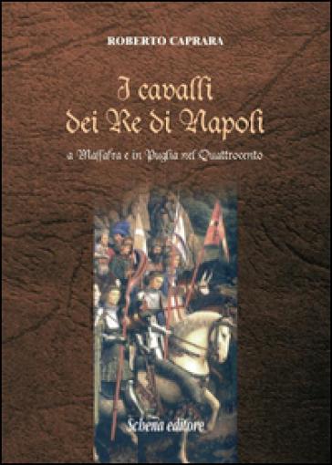 I cavalli dei re di Napoli a Massafra e in Puglia nel Quattrocento - Roberto Caprara | Jonathanterrington.com
