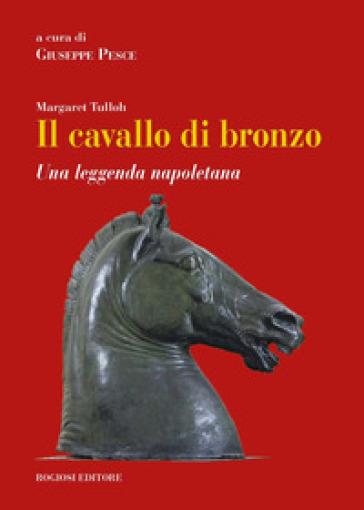 Il cavallo di bronzo. Una leggenda napoletana. Ediz. italiana e inglese - Margaret Tulloh |