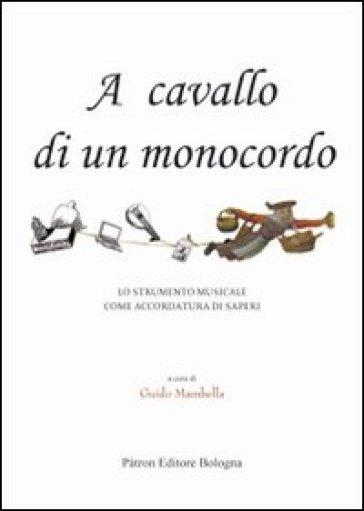 A cavallo di un monocordo. Lo strumento musicale come accordatura di saperi - G. Mambella | Jonathanterrington.com