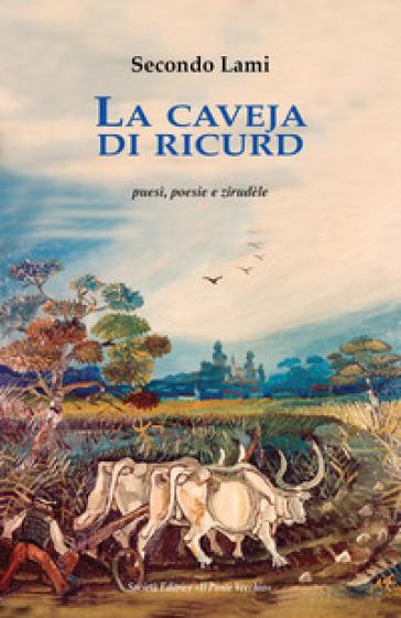 La caveja di ricurd. Puesì, poesie e zirudèle. Testo romagnolo a fronte - Secondo Lami |