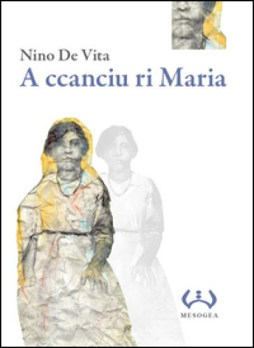A ccanciu ri Maria. Testo a fronte siciliano - Nino De Vita | Jonathanterrington.com