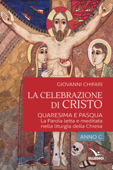 La celebrazione di Cristo. Quaresima e Pasqua - Giovanni Chifari | Kritjur.org
