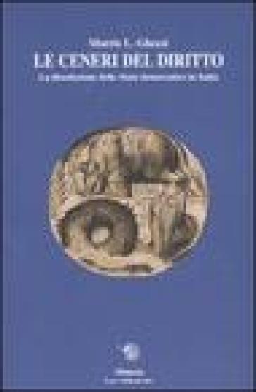 Le ceneri del diritto. La dissoluzione dello stato democratico in Italia - Morris L. Ghezzi |