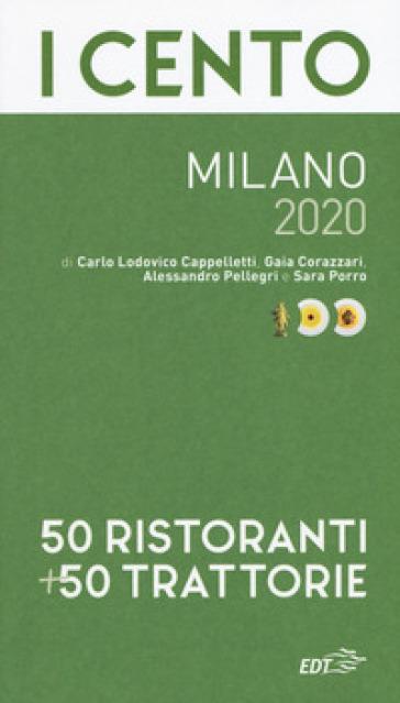 I cento Milano 2020. 50 ristoranti + 50 trattorie - Carlo Lodovico Cappelletti |