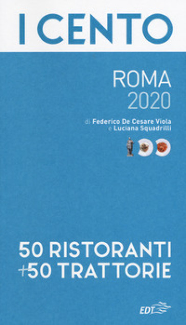 I cento di Roma 2020. 50 ristoranti + 50 trattorie - Federico De Cesare Viola   Rochesterscifianimecon.com