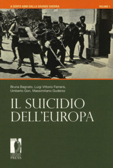 A cento anni dalla grande guerra. 1: Il suicidio dell'Europa - Bruna Bagnato | Jonathanterrington.com