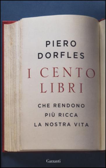 I cento libri che rendono più ricca la nostra vita - Piero Dorfles | Rochesterscifianimecon.com