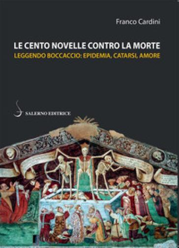 Le cento novelle contro la morte. Leggendo Boccaccio: epidemia, catarsi, amore - Franco Cardini | Thecosgala.com