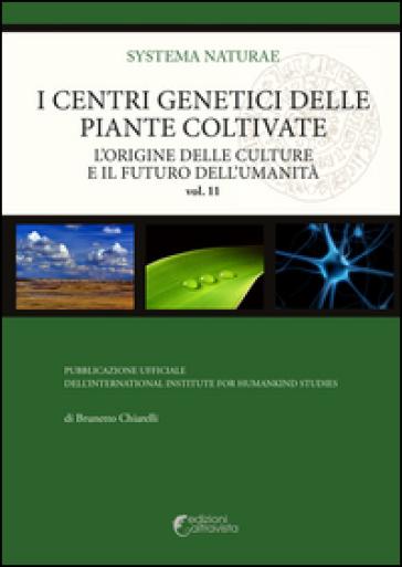 I centri genetici delle piante coltivate. L'origine delle culture e il futuro dell'umanità - Brunetto Chiarelli | Rochesterscifianimecon.com