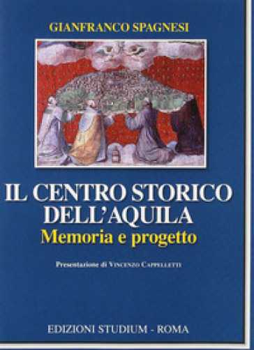Il centro storico dell'Aquila. Memoria e progetto - Gianfranco Spagnesi |