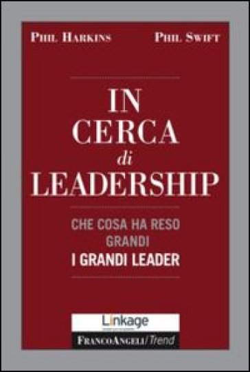 In cerca di leadership. Che cosa ha reso grandi i grandi leader - Phil Harkins | Rochesterscifianimecon.com