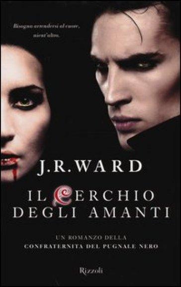 Il cerchio degli amanti. La confraternita del pugnale nero. 11. - J. R. Ward | Rochesterscifianimecon.com