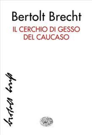 Il cerchio di gesso del Caucaso - Bertolt Brecht | Thecosgala.com