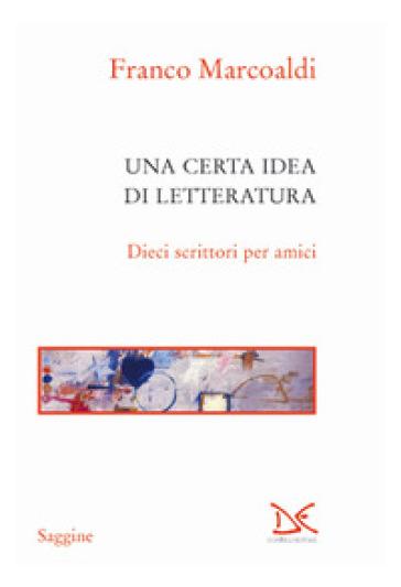 Una certa idea di letteratura. Dieci scrittori per amici - Franco Marcoaldi pdf epub