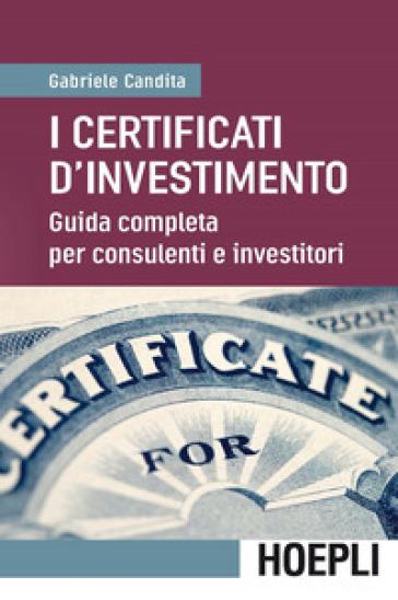 I certificati d'investimento. Guida completa per consulenti e investitori - Gabriele Candita |