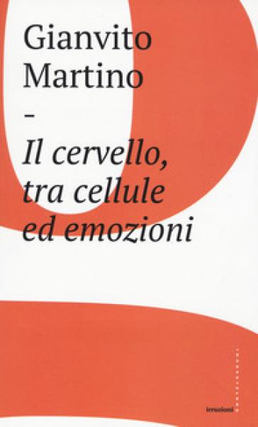 Il cervello, tra cellule ed emozioni - Gianvito Martino | Thecosgala.com